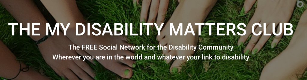 THE MY DISABILITY MATTERS CLUB: The FREE Social Network for the Disability Community. Wherever you are in the world and whatever your link to disability