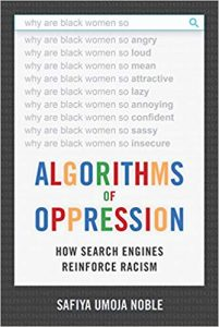 Algorithms of Oppression: How Search Engines Reinforce Racism, by Safiya Umoja Noble