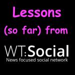 Lessons (so far) from WT:Social
